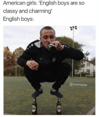 Girls, Memes, and American: American girls: 'English boys are so  classy and charming  English boys:  @memezar They've got no idea 😂 (@memezar)