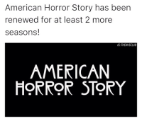 American Horror Story, Memes, and 🤖: American Horror Story has been  renewed for at least 2 more  seasons  IG: THEAHSCLUB  AMERICAN  HORROR STORY Yes omg 😍