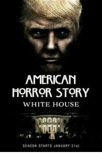 American Horror Story, Memes, and 🤖: AMERICAN  HORROR STORY  WHITE HOUSE  SEASON STARTS JANUARY 21st
