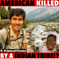 Bad, Memes, and American: AMERICAN  KILLED  IG: @JamesJeffersonJ  BY A  INDIAN TRIBE!? Do you feel bad for him? 🤷🏿♂️