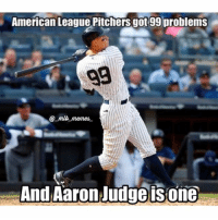 99 Problems, Memes, and American: American League Pitchers got 99 problems  nemes.  And Aaron Judge isone All rise