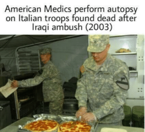 American, Iraqi, and Italian: American Medics perform autopsy  on Italian troops found dead after  Iraqi ambush (2003) Autopsy on italian troops (2003)