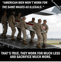 """Repost @_americafirst_ Like my post? Check out my friends: @american.veterans @_americafirst_ @the.red.pill @break.the.fake americanmade🇺🇸 patriot patriots americanpatriots politics conservative libertarian patriotic republican usa america americaproud wethepeople republican freedom secondamendment MAGA PresidentTrump alllivesmatter america: """"AMERICAN MEN WON'T WORK FOR9  THE SAME WAGES AS ILLEGALS.""""  THAT'S TRUE, THEY WORK FOR MUCH LESS  AND SACRIFICE MUCH MORE. Repost @_americafirst_ Like my post? Check out my friends: @american.veterans @_americafirst_ @the.red.pill @break.the.fake americanmade🇺🇸 patriot patriots americanpatriots politics conservative libertarian patriotic republican usa america americaproud wethepeople republican freedom secondamendment MAGA PresidentTrump alllivesmatter america"""