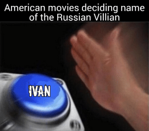 Ivan . You villan by Nuclear133 MORE MEMES: American movies deciding name  of the Russian Villian  IVAN Ivan . You villan by Nuclear133 MORE MEMES
