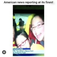 Fire, Memes, and News: American news reporting at its finest  FPD:Teen Killed in Asiana Crash  as Hit By Fire Truck Somebody bout to get fired 💀