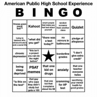 "In light of the school year starting, my friends (@ansley.park and @rainee.pei) made this 10-10 meme and I think u should all look at it bc it's very accurate - Max textpost textposts: American Public High School Experience  B I N G O  fitness gram  smart people random  that make youscreams  acer Kahoot feel bad about from another Quizlet  estTM  yoursel  class  trying touwhat did  balance APs,  xtracurriculars you get""  nd a social lif  ""there was  no  pledge of  a test mirrors in allegiance  today?"" bathrooms  ""this isn't  chronica project  ""I don't  borderline  depression you can do  the night  before""  grades give extra  credit""  being PSAT that one  sleep  kid on anxiety  drugs  that one  teacher  everyone  hates  deprived memes  that guy  ""is this on who sayst  the test"" they didn't kid that  that one cramming your mental  sacrificing  study butcomplains for AP  ets a 100 about his 98test  health for In light of the school year starting, my friends (@ansley.park and @rainee.pei) made this 10-10 meme and I think u should all look at it bc it's very accurate - Max textpost textposts"