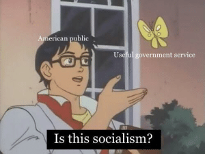Dank, Memes, and Target: American public  Useful government service  Is this socialism? Me irl by salsawood FOLLOW HERE 4 MORE MEMES.
