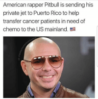 "🇵🇷✊🏽 Dale! yatusabes 💯 Repost @pete.santangelo1 ・・・ Shout Out to Pitbul @pitbull the guy who didn't come from ""Privilege"" and who Conservatives call a ""Thug"" for doing the right thing! Stay Woke People! puertorico pitbull: American rapper Pitbull is sending his  private jet to Puerto Rico to help  transfer cancer patients in need of  chemo to the US mainland. 🇵🇷✊🏽 Dale! yatusabes 💯 Repost @pete.santangelo1 ・・・ Shout Out to Pitbul @pitbull the guy who didn't come from ""Privilege"" and who Conservatives call a ""Thug"" for doing the right thing! Stay Woke People! puertorico pitbull"