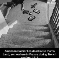 Memes, Soldiers, and France: American Soldier lies dead in No man's  Land, somewhere in France during Trench  Madara 1917