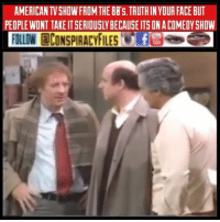 Facebook, Illuminati, and Memes: AMERICAN TV SHOW FROM THE B8'S. TRUTH IN YOUR FACE BUT  PEOPLE WONT TAKE IT SERIOUSLY BECAUSE ITS ON A COMEDY SHOW  FOLLOW CONSPIRACYFILESfe Double tap and tag a friend! CHECK US OUT ON FACEBOOK! (Link in bio) SUBSCRIBE ON YOUTUBE! @conspiracyfiles YouTube Video credits: ? (Comment your thoughts below👇🏼) ConspiracyFiles ConspiracyFiles2 QuestionEverything FreeEnergy Slavery Slave MainstreamMedia CNNFakeNews TrilateralCommission CorruptGovernment FreeMasons WakeUpSheeple Sheeple CorporationSlayer Rothschild UncleSam UncleScam Illuminati Bilderberg NewWorldOrder Conspiracies Conspiracy ConspiracyTheory ConspiracyFact ConspiracyTheories ConspiracyFiles Follow back up page! @conspiracyfiles2 Follow @uniformedthugs Follow @celebrityfactual Follow @terrorclipz Follow @th3six Follow @historypicture.s Follow @simpsonsprediction.s