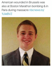 Funny, American, and Boston: American wounded in Brussels was  also at Boston Marathon bombing & in  Paris during massacre  nbonews.to/  1UieBVZ. this is the luckiest man on earth
