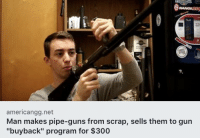 "Guns, Tumblr, and Blog: americangg.net  Man makes pipe-guns from scrap, sells them to gun  ""buyback"" program for $300 <p><a href=""http://m16s-m1911s-and-power.tumblr.com/post/173151395083/powermove"" class=""tumblr_blog"">m16s-m1911s-and-power</a>:</p><blockquote><p>POWERMOVE </p></blockquote>"