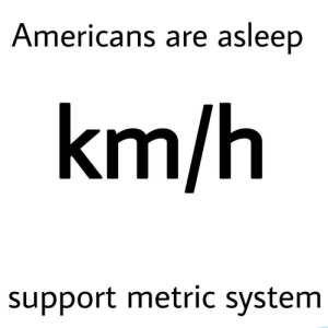 Sleeping Americans by EggsEyeTing MORE MEMES: Americans are asleep  km/h  support metric system Sleeping Americans by EggsEyeTing MORE MEMES