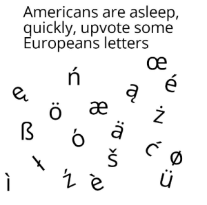 They will be confused by Javel_ MORE MEMES: Americans are asleep,  quickly, upvote some  Europeans letters  oe  ä  C  S  7  N U They will be confused by Javel_ MORE MEMES