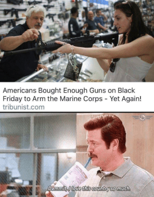 Black Friday, Dank, and Friday: Americans Bought Enough Guns on Black  Friday to Arm the Marine Corps - Yet Again!  tribunist.com  Dammits love this Country so much *Laughs in American* by Pokenaut7 MORE MEMES