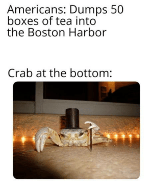 Boston, Tea, and Crab: Americans: Dumps 50  boxes of tea into  the Boston Harbor  Crab at the bottom: An aristocrab