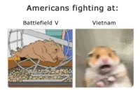 Always winning the wars that matter.: Americans fighting at:  Battlefield V  Vietnam Always winning the wars that matter.