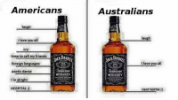 Crying, Dancing, and Friends: Americans  laugh  i love you all  cry.  time to call my friends  foreign languages  Jennessee  exotic dance  WHISKEY  I'm alright  HOSPITAL  Australians  laugh  i love you all  Jennessee  WHISKEY  next battle