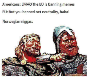 Lmao, Memes, and Norwegian: Americans: LMAO the EU is banning memes  EU: But you banned net neutrality, haha!  Norwegian niggas: 🇧🇻🇧🇻🇧🇻