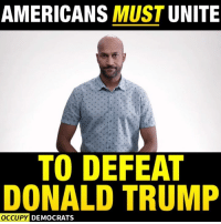 Occupy Democrats: AMERICANS MUST  UNITE  TO DEFEAT  DONALD TRUMP  OCCUPY DEMOCRATS