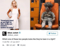 stand up and fight: Americans stand  up and fight for  faith, family and  freedom.  Syrians run away.  Mikel Jollett  Follow  @Mikel Jollett  Which one of these two people looks like they've been in a fight?  11:20 PM 27 Jan 2017  h t 107,487 178,642