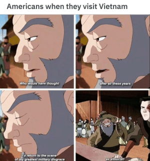 disgrace: Americans when they visit Vietnam  Who would have thought  after all these years  d return to the scene  of my greatest military disgrace  as altourist