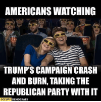 Memes, Republican Party, and Image: AMERICANSWATCHING  TRUMP SCAMPAIGN CRASH  AND BURN, TAKING THE  REPUBLICAN PARTY WITH IT  OCCUPY  DEMOCRATS Pass the popcorn!  Image by Occupy Democrats, LIKE our page for more!
