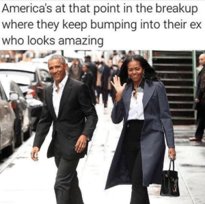 Good, Amazing, and Who: America's at that point in the breakup  where they keep bumping into their ex  who looks amazing MMmmm They look real good.