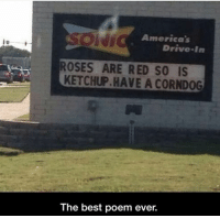 America's  Drive-In  ROSES ARE RED SO IS  KETCHUP.HAVE A CORNDOG  The best poem ever.