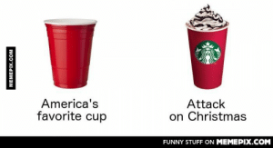 Red Cup Vs. Red Cupomg-humor.tumblr.com: America's  favorite cup  Attack  on Christmas  FUNNY STUFF ON MEMEPIX.COM  MEMEPIX.COM Red Cup Vs. Red Cupomg-humor.tumblr.com