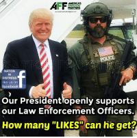 """Facebook, Memes, and Awesome: AMERICAS  FREEDOM  FIGHTERS  www.americasfreedomfehterscom  OLCE  NATION  IN  DISTRESS  like us on  facebook  our President openly supports  our Law Enforcement Officers.  How many """"LIKES"""" can he get? This is awesome!"""