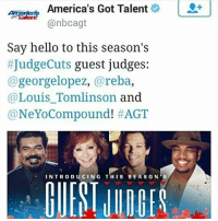Guess who ia gonna watch this this year and im not american yay😂😂: America's Got Talent  @nbcagt  2]  Say hello to this season's  #JudgeCuts guest judges:  @georgelopez, @reba,  @Louis_Tomlinson and  @NeYoCompound! #AGT  INTRODUCING THIS SEASON Guess who ia gonna watch this this year and im not american yay😂😂