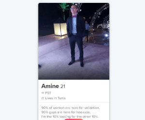 well, math checks out.: Amine 21  O FST  Lives in Tunis  90% of women are here for validation.  90% guys are here for hookups.  I'm the 10% looking for the other 10%. well, math checks out.