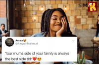 Family, Memes, and Tbh: Amira  @AmyrahMahmud  Your mums side of your family is always  the best side tbh Do you agree? 🤔 . Family KraksTV