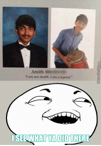 """Funny, Best, and Best Name Ever: Amith  """"I am not Amith. I am a legend.""""  ISEE WHAT YADID THER Best name ever?"""