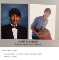 "Dank, 🤖, and Legend: Amith Mandavilli  ""I am not Amith. I am a legend.""  i-am-an-adult-i-swear:  HE WAS BORN WITH THE FUCKING OPPORTUNITY  AND HE TOOK IT"
