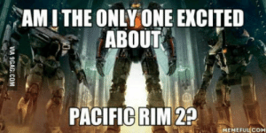 Pacific Rim, Only One, and One: AMITHE ONLY ONE EKCITED  ABOUT  PACIFIC RIM 22  MEMEFULCOM Still one year to be released, but you will find some filming locations pretty familiar.