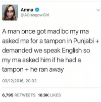 Racism, Target, and Tumblr: Amna  @AGlasgowGirl  A man once got mad bc my ma  asked me for a tampon in Punjabi +  demanded we speak English so  my ma asked him if he had a  tampon +he ran away  03/12/2016, 20:02  6,795 RETWEETS 16.9K LIKES thaxted: When your racism conflicts with your misogyny.