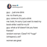 Y'all, @Feminist is my favorite women's empowerment page on ig...If you don't believe women should have equal rights you should have just stayed in 2017 💁 @Feminist @Feminist @Feminist @Feminist: Amna  @AGlasgowGirl  guy: ...just one drink  me: no thank you  guy: come on it's just a drink  me: look, im sorry I just want to read my  book while i wait for my bf  guy: what ur bf doesn't let you have  friends?  random woman: Clara? Hi! *hugs*  (whispers) u ok?  women are great Y'all, @Feminist is my favorite women's empowerment page on ig...If you don't believe women should have equal rights you should have just stayed in 2017 💁 @Feminist @Feminist @Feminist @Feminist