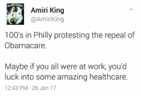 Tweet tweet.: AMPI KING  Amiri King  @Amiri King  100's in Philly protesting the repeal of  Obamacare.  Maybe if you all were at work, you'd  luck into some amazing healthcare.  12:43 PM 26 Jan 17 Tweet tweet.