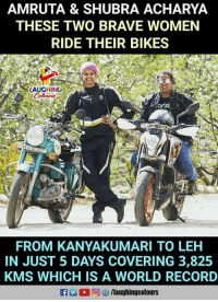 Brave, Record, and Women: AMRUTA & SHUBRA ACHARYA  THESE TWO BRAVE WOMEN  RIDE THEIR BIKES  LAUGHING  orld  FROM KANYAKUMARI TO LEH  IN JUST 5 DAYS COVERING 3,825  KMS WHICH IS A WORLD RECORD Hats Off To #AmrutaAcharya & #ShubhraAcharya :)