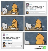 Facebook, Funny, and Memes: Amy  JUST BEEN STABBED. WERE IS  THE NEAREST HOSPITAL??  OBLIKE commENT  WRITE A COMMENT...  TAP  TAP  nno  Amy  JUST BEEN STABBED. WERE IS  THE NEAREST HOSPITAL??  duiKE ?COMMENT  盪  BILL WHERE*  WRITE A COMMENT  SAFELY  ENDANGERED  WEB  TOON Grammar nazi comics webcomics webtoon funny webcomic facebook sillystuff