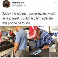 Memes, Old Man, and Phone: Amy Lenae  @amyybarraa  Today this old man came into my work  asking me if I could help him activate  this phone he found  nung GALA  AXY This is the best thing you'll see all day
