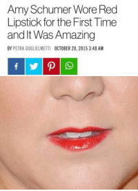 Amy Schumer 💋: Amy Schumer Wore Red  Lipstick for the First Time  and It Was Amazing  BY PETRA GUGLIELMETTI OCTOBER 20, 2015 3:48 AM Amy Schumer 💋