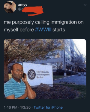 Fine. I'll do it myself: amyy  @a  me purposely calling immigration on  myself before #WWIII starts  US. Citizenship  and Immigration  Services  Trippy Tacoo  1:46 PM · 1/3/20 · Twitter for iPhone Fine. I'll do it myself