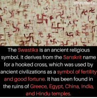 Egyption: @amzfacts  C.  The Swastika is an ancient religious  symbol. It derives from the Sanskrit name  for a hooked cross, which was used by  ancient civilizations as a symbol of fertility  and good fortune. It has been found in  the ruins of Greece, Egypt, China, India,  and Hindu temples.