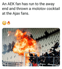 Memes, Run, and 🤖: An AEK fan has run to the away  end and thrown a molotov cocktail  at the Ajax fans.