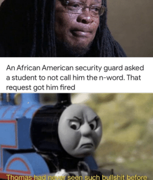 srsfunny:  Just why: An African American security guard asked  a student to not call him the n-word. That  request got him fired  Thomas had never seen such bullshit before srsfunny:  Just why