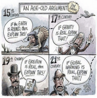 Memes, Gravity, and Globalization: AN AGE-OD ARGUMENT  15  CENTURY  IFthe EARH  IF GRAVITY  ten  EXPLAIN 1H5!  THAT!  str  Oth (EN  IF GLOBAL  IS REAL, then CENTURY MARMING IS  REAL, EKPAN  THAT!
