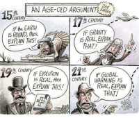 Memes, Earth, and Gravity: AN AGE-OLD ARGUMENT  15  CENTURY  th CENTURY  the EARTH  IF GRAVITY  IS ROUND, then  EXPIAIN TH15!  THAT!  21  St  IF GLOBAL  IS REAL, then CENTURY WARMING IS  REAL, EXPAN D  EKPAIN THIS  THAT!